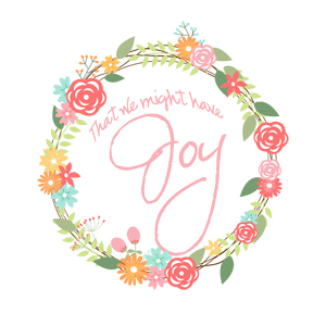 That We Might Have Joy - our thoughts, our joys, our everyday